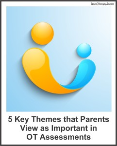 5 key themes parents view as important in OT assessments - http://yourtherapysource.com/formsdata.html
