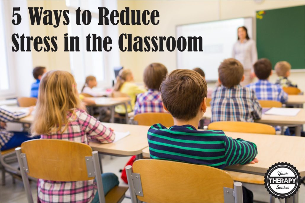 5-ways-to-reduce-stress-in-the-classroom-your-therapy-source