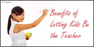 benefits of kids teaching from www.YourTherapySource.com