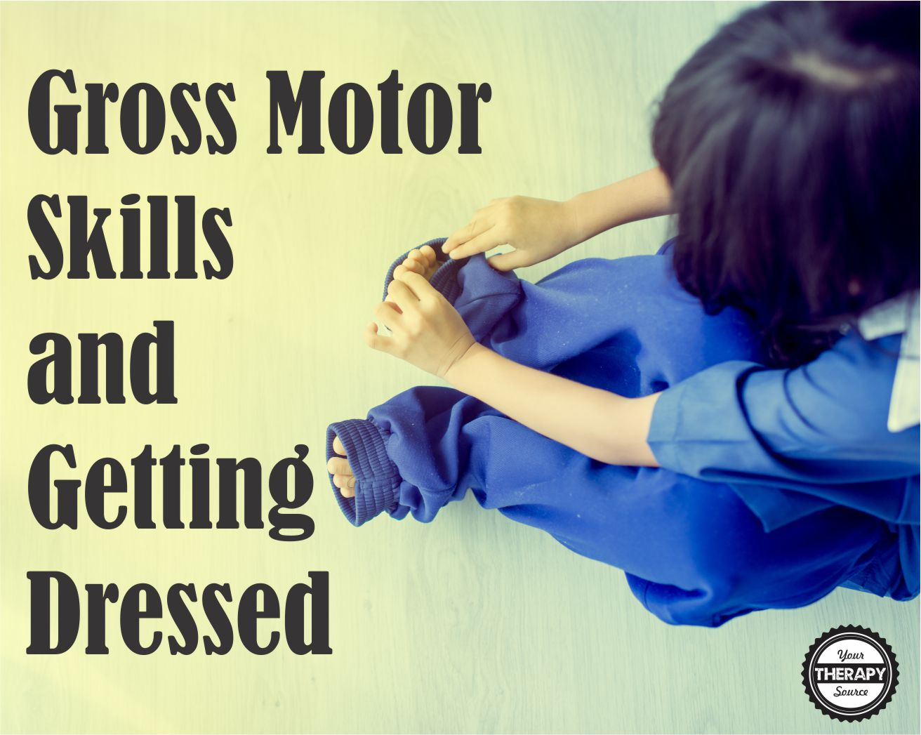 Gross Motor Skills And Independent Dressing Your Therapy