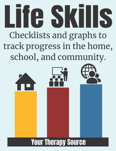 The Life Skills Checklists help track progress towards routine life skills needed to succeed in the school, home, and community.