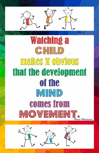 "Watching a child makes it obvious that the development of the mind comes from movement"" – Maria Montessori"