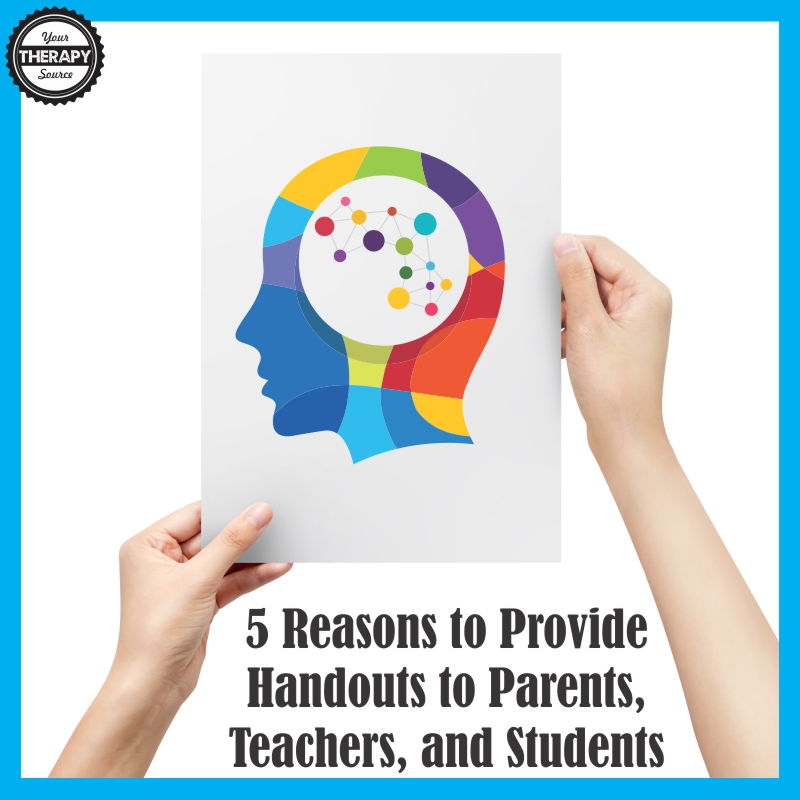 5 Reasons to Provide Handouts to Parents, Teachers, and Students