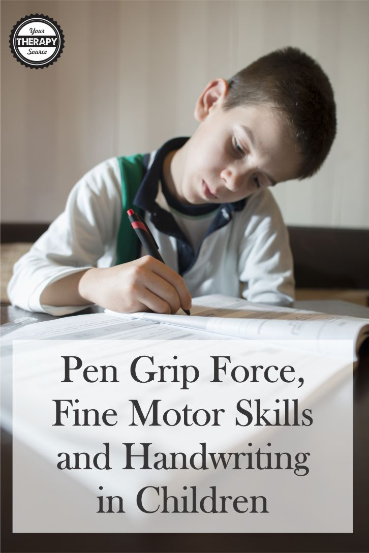 Pen Grip Force Fine Motor Skills and Handwriting in Children