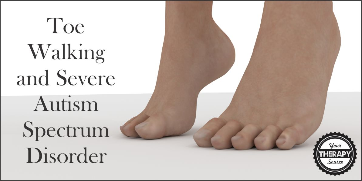 Toe Walking and Severe Autism Spectrum Disorder