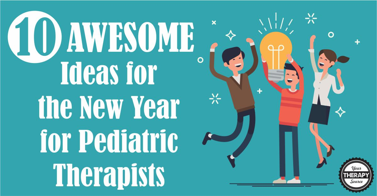 10 Awesome Ideas to Start the New Year for Pediatric Therapists