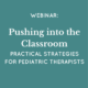 Practical Strategies for Pediatric Therapists - Pushing Into the Classroom Webinar
