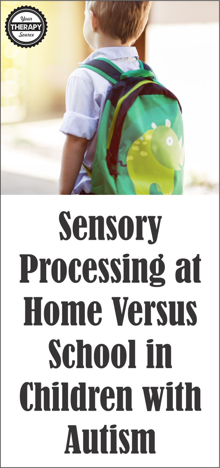 Sensory Processing at Home Versus School in Children with Autism