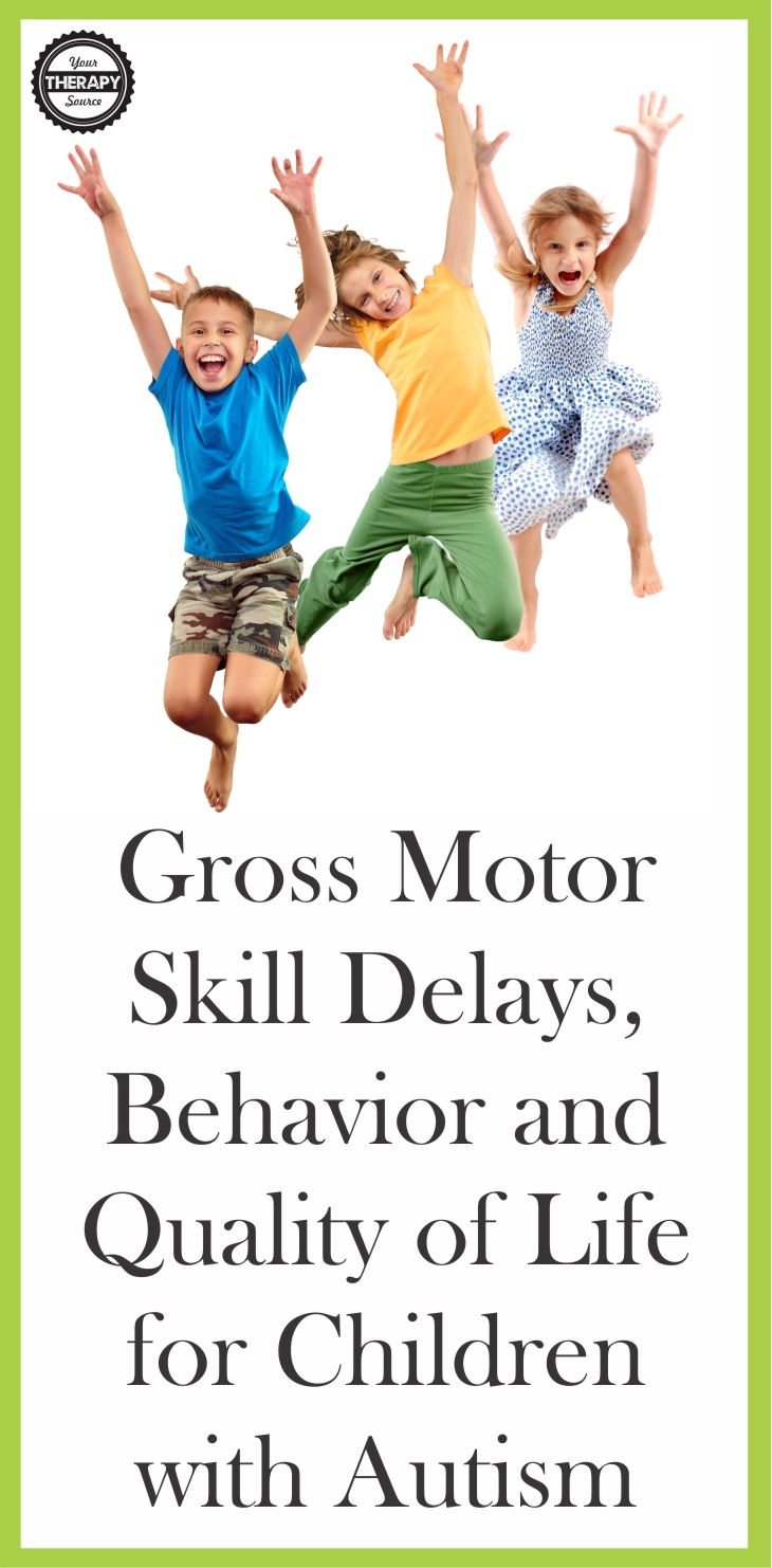 Gross Motor Skill Delays, Behavior and Quality of Life for Children with Autism