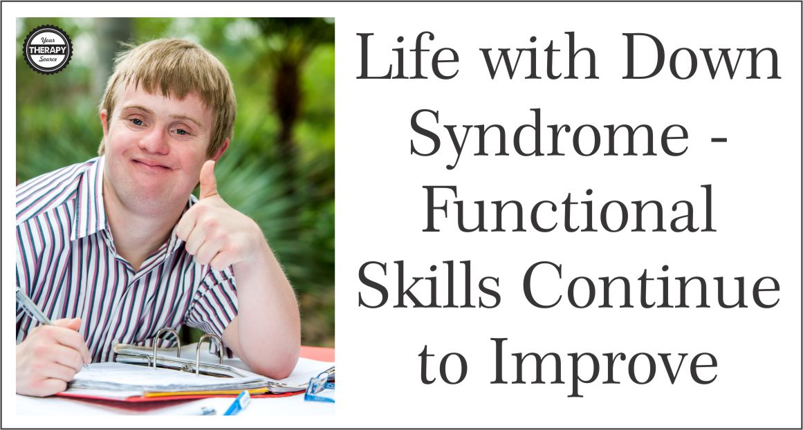 Recent research was conducted to help parents and clinicians indicated that functional skills continue to improve throughout life with Down Syndrome.