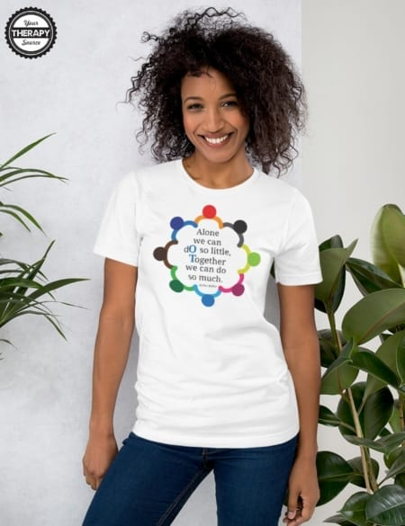 "OT Together T-Shirt Color Printed - ""Alone we can do so little, together we can do so much. - Helen Keller"" created by Your Therapy Source"