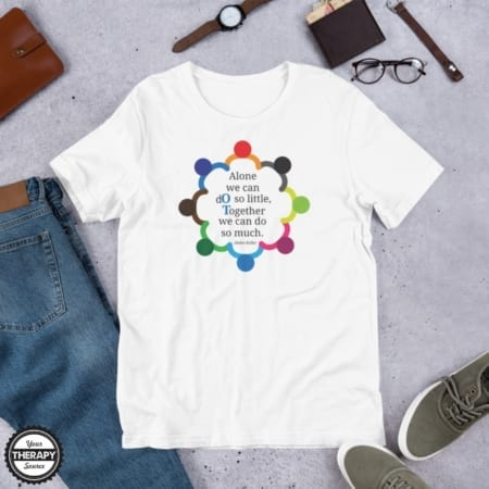 """OT Together T-Shirt Color Printed - """"Alone we can do so little, together we can do so much. - Helen Keller"""" created by Your Therapy Source"""