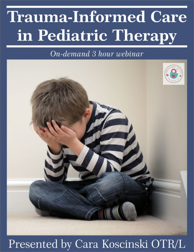 Trauma-Informed Care in Pediatric Therapy - The on-demand webinar is presented by pediatric Occupational Therapist, Cara Koscinski OTR/L.