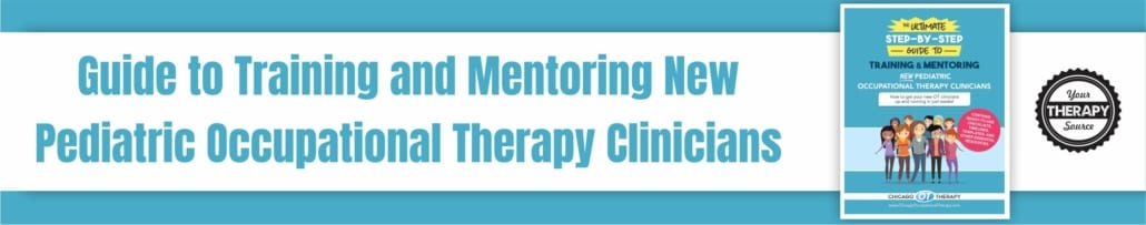 Step by Step Guide to Training and Mentoring New Pediatric Occupational Therapy Clinicians