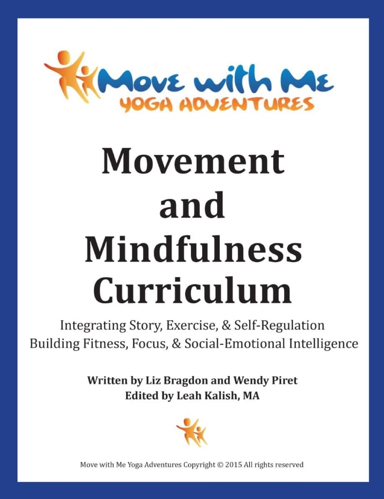 The Movement & Mindfulness Curriculum integrates stories, exercise & self-regulation to improve fitness, attention, early literacy, direction following, learning readiness, self-control, and responsible behavior.