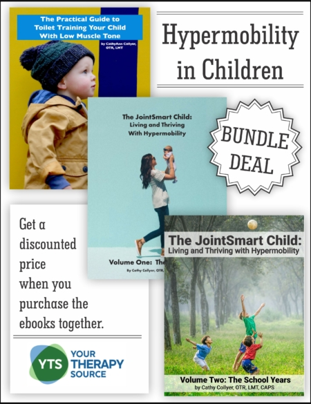 Get CathyAnn Collyer, OTR, LMT, CAPS, pediatric occupational therapist's, books on hypermobility and low tone children bundled together.  If you purchased all three titles separately it would cost $40.97.