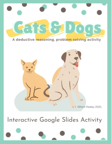Do you need a no-prep, problem solving activity for kids? Cats and Dogs, is a FUN, interactive, deductive reasoning game using Google Slides. Created by Kerri Healey, COTA