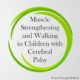 Pediatric Physical Therapy published research on muscle strengthening and walking in children with cerebral palsy.